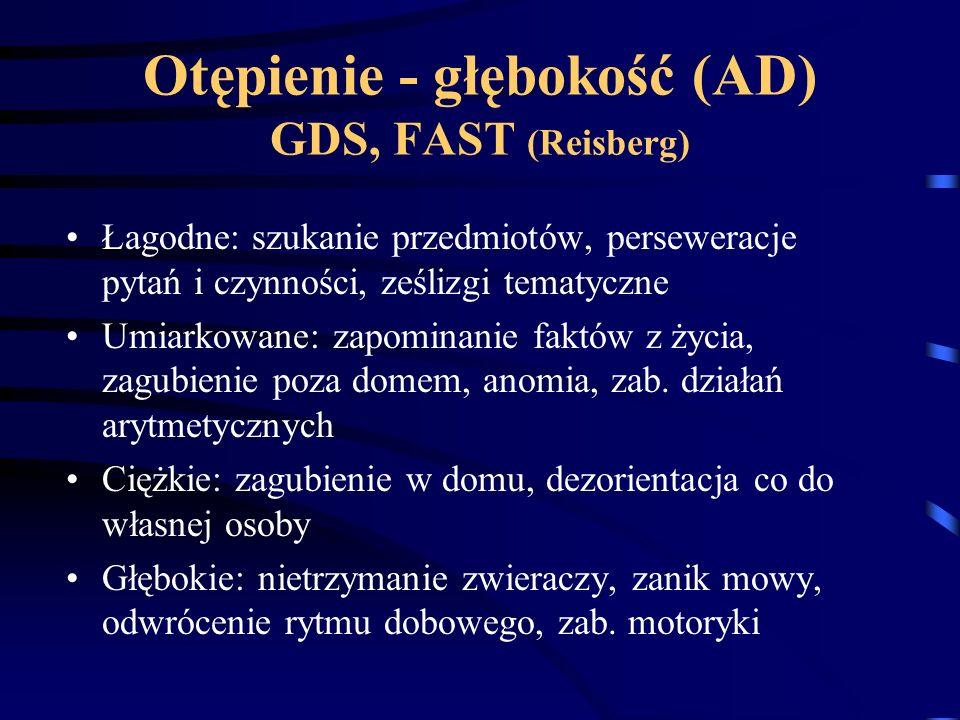 Otępienie - głębokość (AD) GDS, FAST (Reisberg) Łagodne: szukanie przedmiotów, perseweracje pytań i czynności, ześlizgi tematyczne Umiarkowane: zapomi