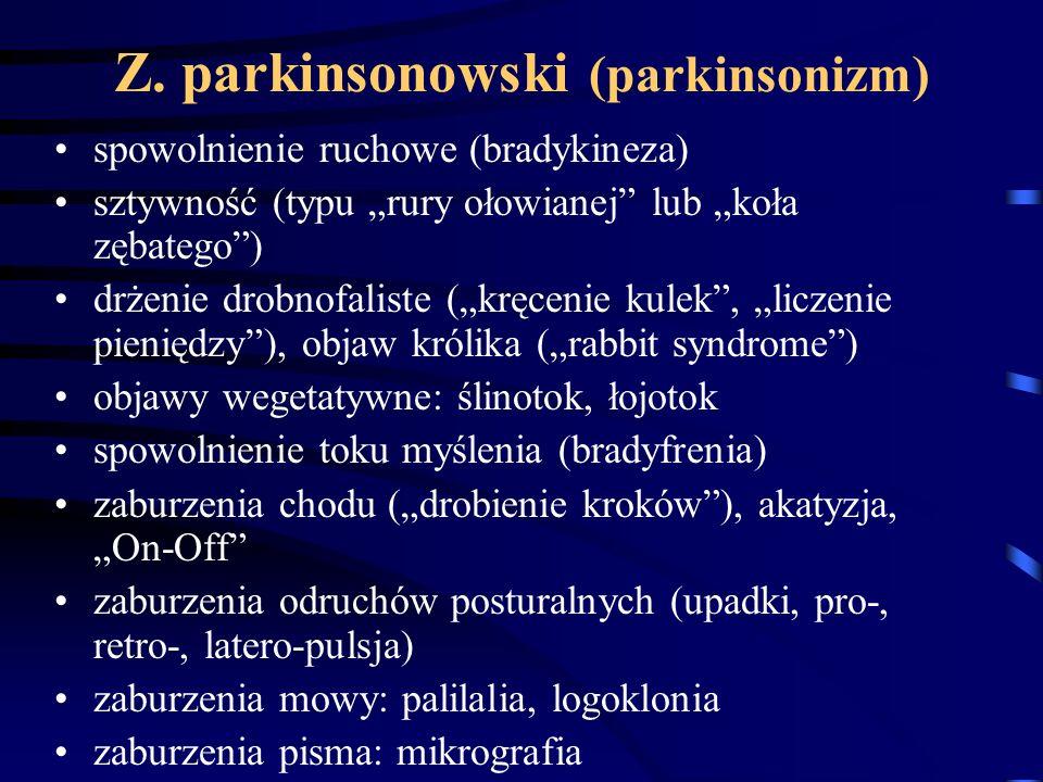 """Z. parkinsonowski (parkinsonizm) spowolnienie ruchowe (bradykineza) sztywność (typu """"rury ołowianej"""" lub """"koła zębatego"""") drżenie drobnofaliste (""""kręc"""