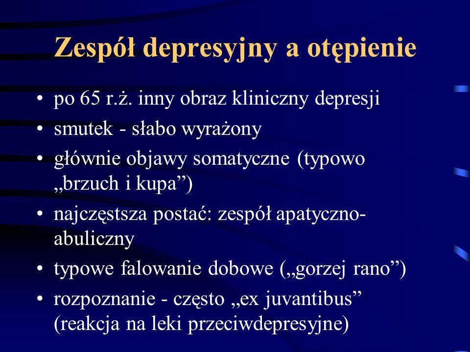 """Zespół depresyjny a otępienie po 65 r.ż. inny obraz kliniczny depresji smutek - słabo wyrażony głównie objawy somatyczne (typowo """"brzuch i kupa"""") najc"""