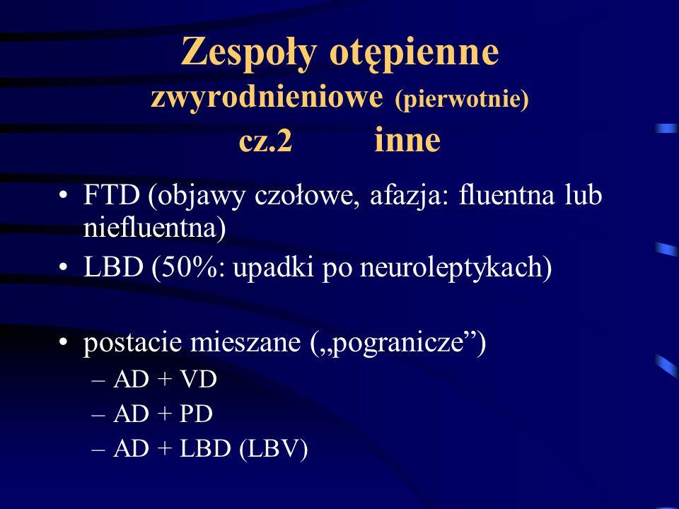 Zespoły otępienne zwyrodnieniowe (pierwotnie) cz.2 inne FTD (objawy czołowe, afazja: fluentna lub niefluentna) LBD (50%: upadki po neuroleptykach) pos