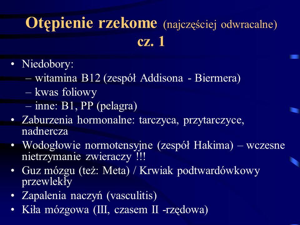 Otępienie rzekome (najczęściej odwracalne) cz. 1 Niedobory: –witamina B12 (zespół Addisona - Biermera) –kwas foliowy –inne: B1, PP (pelagra) Zaburzeni