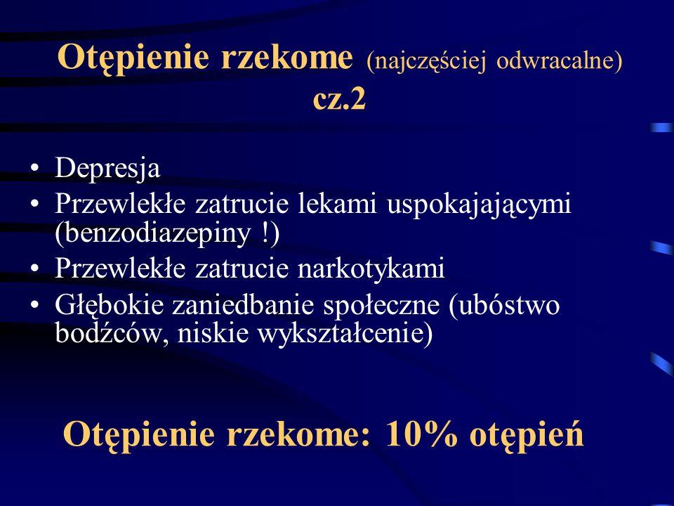 Otępienie rzekome (najczęściej odwracalne) cz.2 Depresja Przewlekłe zatrucie lekami uspokajającymi (benzodiazepiny !) Przewlekłe zatrucie narkotykami