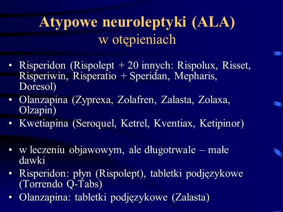 Atypowe neuroleptyki (ALA) w otępieniach Risperidon (Rispolept + 20 innych: Rispolux, Risset, Risperiwin, Risperatio + Speridan, Mepharis, Doresol) Ol