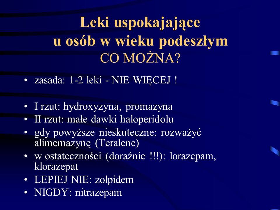 Leki uspokajające u osób w wieku podeszłym CO MOŻNA? zasada: 1-2 leki - NIE WIĘCEJ ! I rzut: hydroxyzyna, promazyna II rzut: małe dawki haloperidolu g