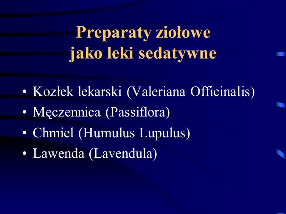 Preparaty ziołowe jako leki sedatywne Kozłek lekarski (Valeriana Officinalis) Męczennica (Passiflora) Chmiel (Humulus Lupulus) Lawenda (Lavendula)