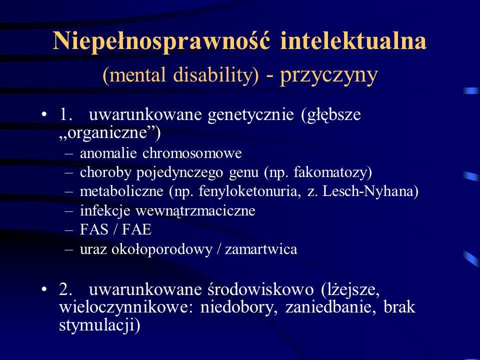 """Niepełnosprawność intelektualna (mental disability) - przyczyny 1.uwarunkowane genetycznie (głębsze """"organiczne"""") –anomalie chromosomowe –choroby poje"""