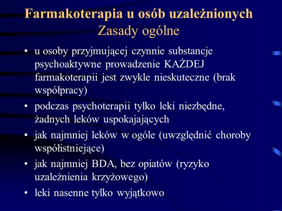 Farmakoterapia u osób uzależnionych Zasady ogólne u osoby przyjmującej czynnie substancje psychoaktywne prowadzenie KAŻDEJ farmakoterapii jest zwykle