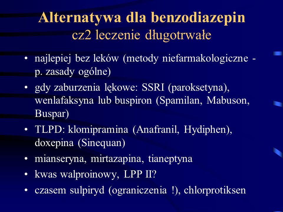 Alternatywa dla benzodiazepin cz2 leczenie długotrwałe najlepiej bez leków (metody niefarmakologiczne - p. zasady ogólne) gdy zaburzenia lękowe: SSRI