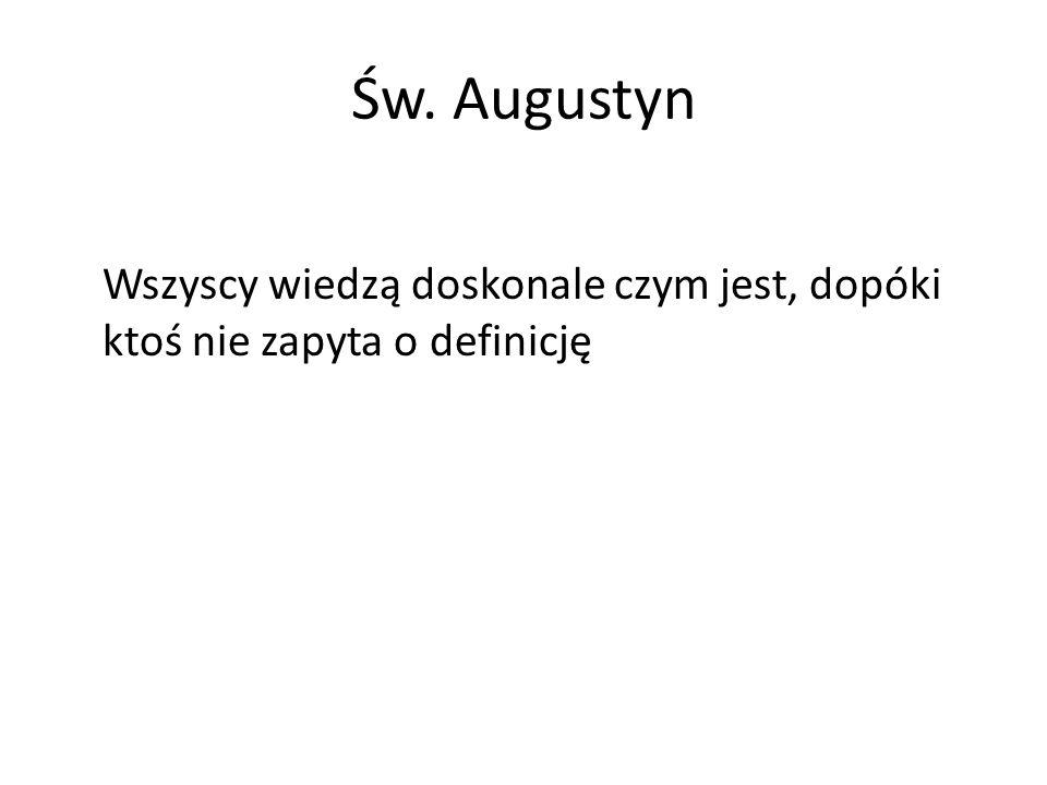 Św. Augustyn Wszyscy wiedzą doskonale czym jest, dopóki ktoś nie zapyta o definicję