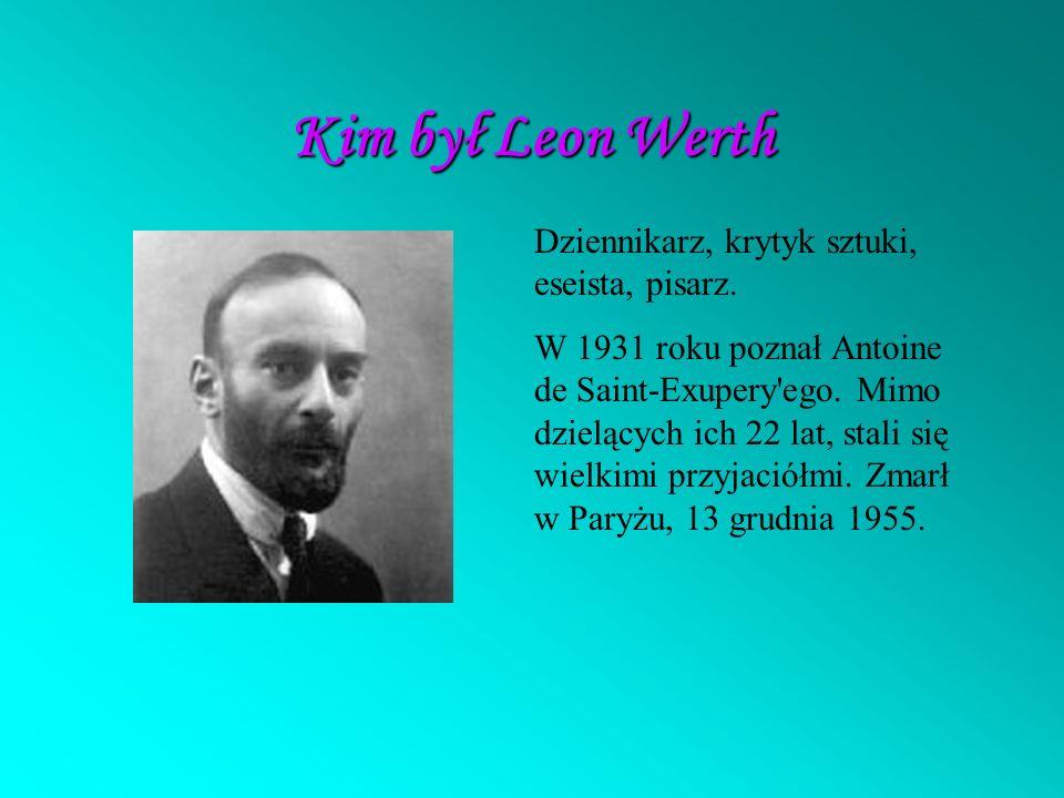 Kim był Leon Werth Dziennikarz, krytyk sztuki, eseista, pisarz.