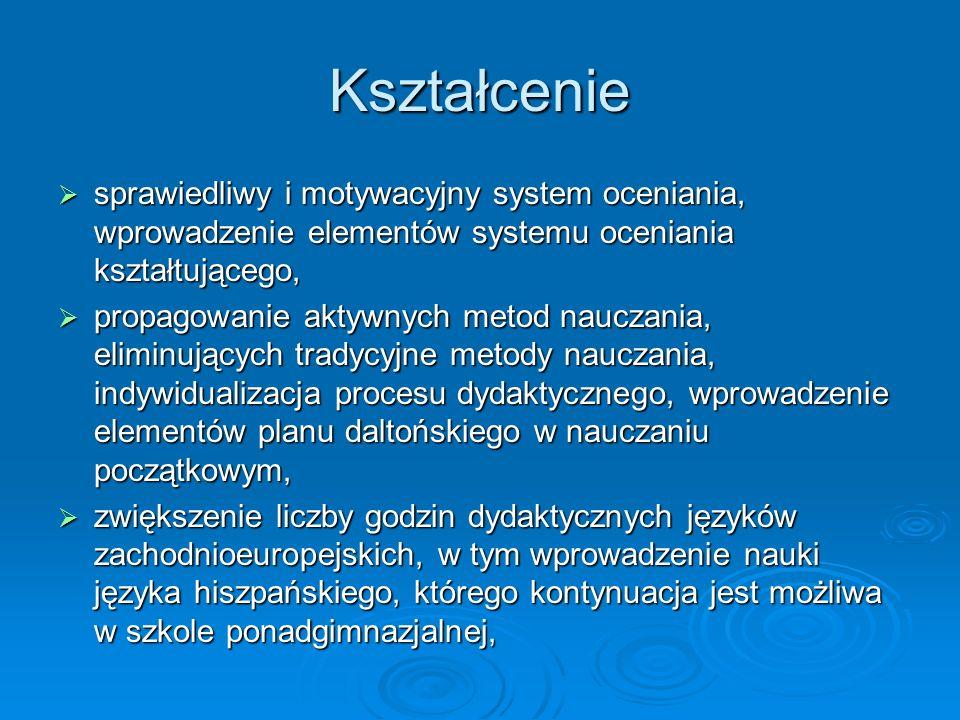 Kształcenie  sprawiedliwy i motywacyjny system oceniania, wprowadzenie elementów systemu oceniania kształtującego,  propagowanie aktywnych metod nauczania, eliminujących tradycyjne metody nauczania, indywidualizacja procesu dydaktycznego, wprowadzenie elementów planu daltońskiego w nauczaniu początkowym,  zwiększenie liczby godzin dydaktycznych języków zachodnioeuropejskich, w tym wprowadzenie nauki języka hiszpańskiego, którego kontynuacja jest możliwa w szkole ponadgimnazjalnej,