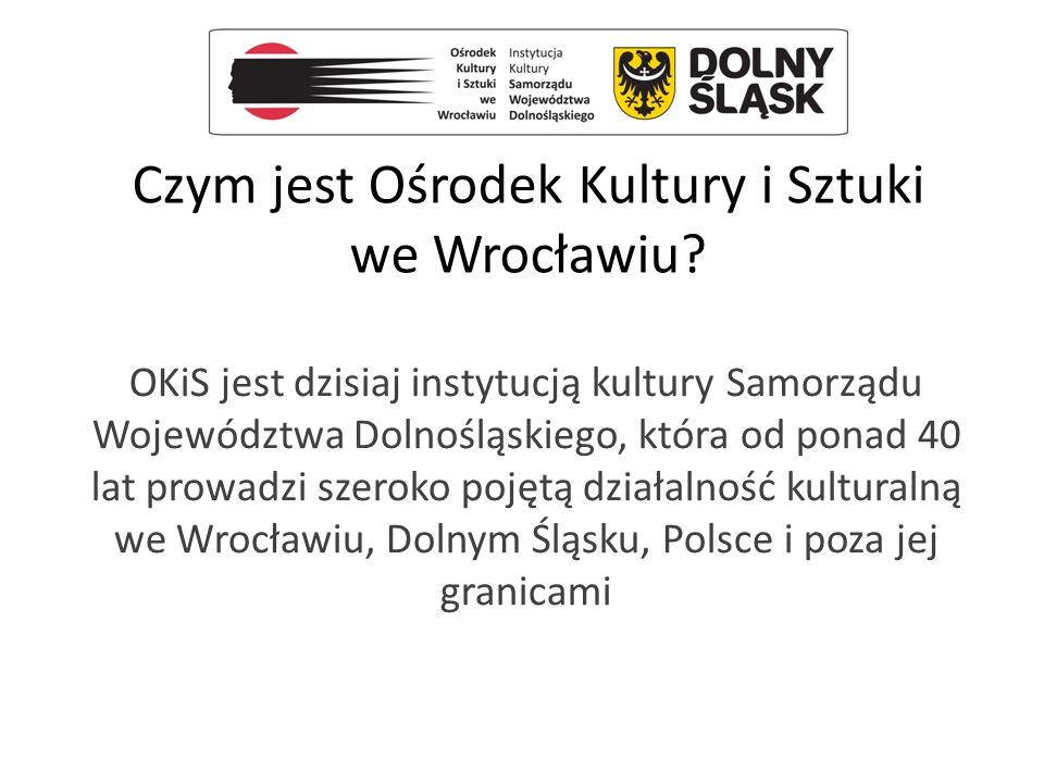 Czym jest Ośrodek Kultury i Sztuki we Wrocławiu? OKiS jest dzisiaj instytucją kultury Samorządu Województwa Dolnośląskiego, która od ponad 40 lat prow