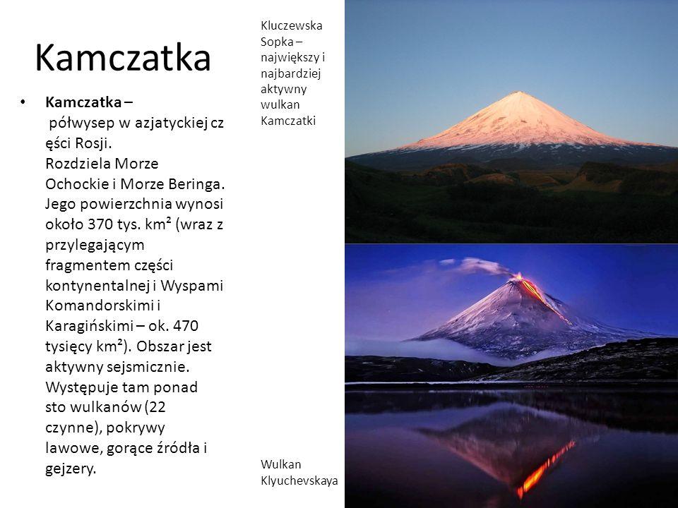 Kamczatka Kamczatka – półwysep w azjatyckiej cz ęści Rosji.