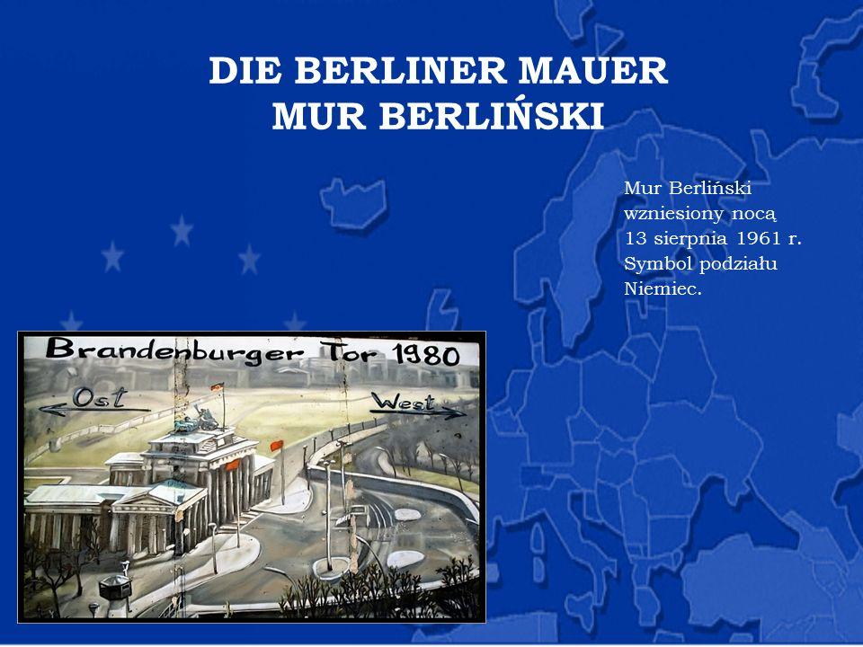 DIE BERLINER MAUER MUR BERLIŃSKI Mur Berliński wzniesiony nocą 13 sierpnia 1961 r. Symbol podziału Niemiec.