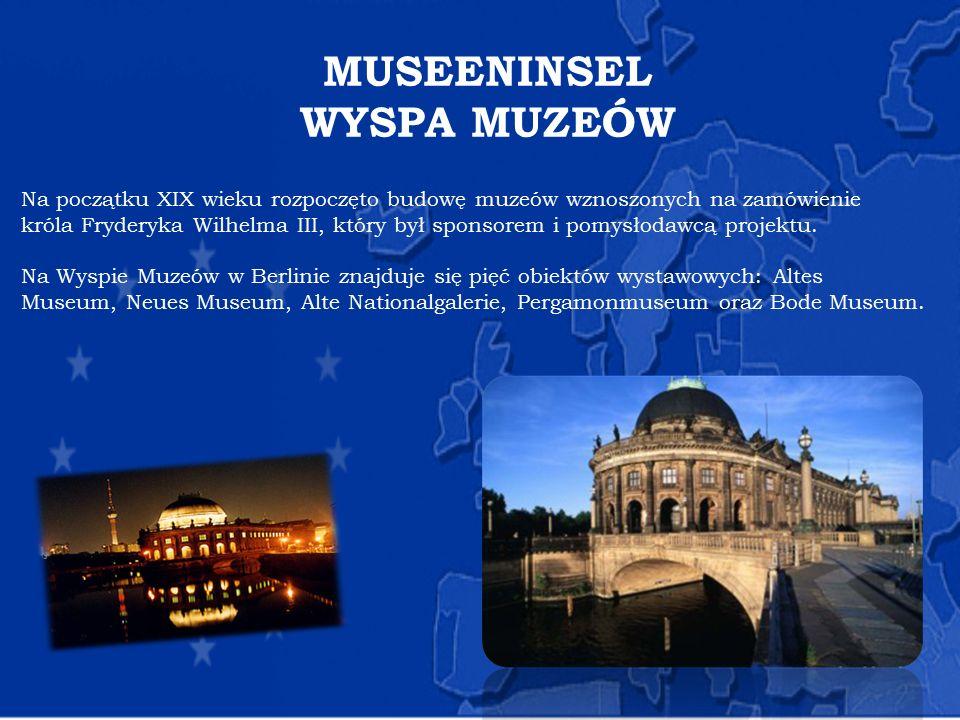 MUSEENINSEL WYSPA MUZEÓW Na początku XIX wieku rozpoczęto budowę muzeów wznoszonych na zamówienie króla Fryderyka Wilhelma III, który był sponsorem i