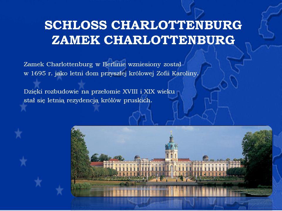 SCHLOSS CHARLOTTENBURG ZAMEK CHARLOTTENBURG Zamek Charlottenburg w Berlinie wzniesiony został w 1695 r. jako letni dom przyszłej królowej Zofii Karoli