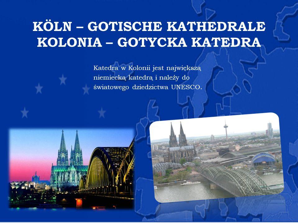 KÖLN – GOTISCHE KATHEDRALE KOLONIA – GOTYCKA KATEDRA Katedra w Kolonii jest największą niemiecką katedrą i należy do światowego dziedzictwa UNESCO.