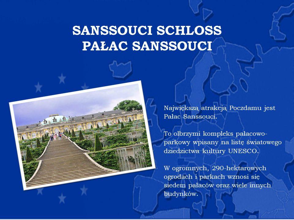 SANSSOUCI SCHLOSS PAŁAC SANSSOUCI Największą atrakcją Poczdamu jest Pałac Sanssouci. To olbrzymi kompleks pałacowo- parkowy wpisany na listę światoweg