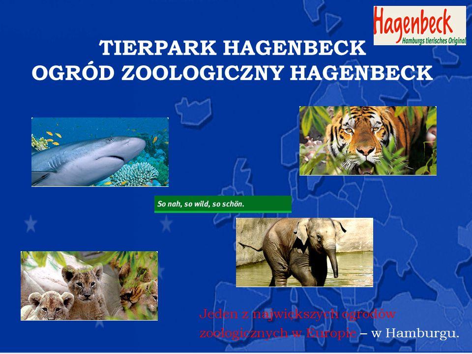 TIERPARK HAGENBECK OGRÓD ZOOLOGICZNY HAGENBECK Jeden z największych ogrodów zoologicznych w Europie – w Hamburgu.