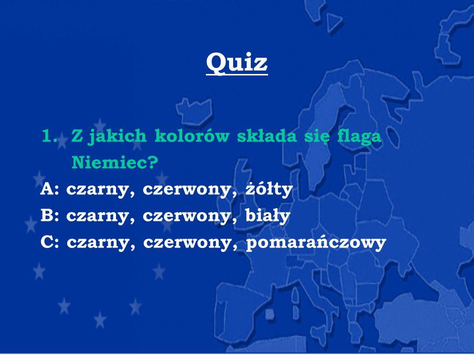 Quiz 1. Z jakich kolorów składa się flaga Niemiec? A: czarny, czerwony, żółty B: czarny, czerwony, biały C: czarny, czerwony, pomarańczowy