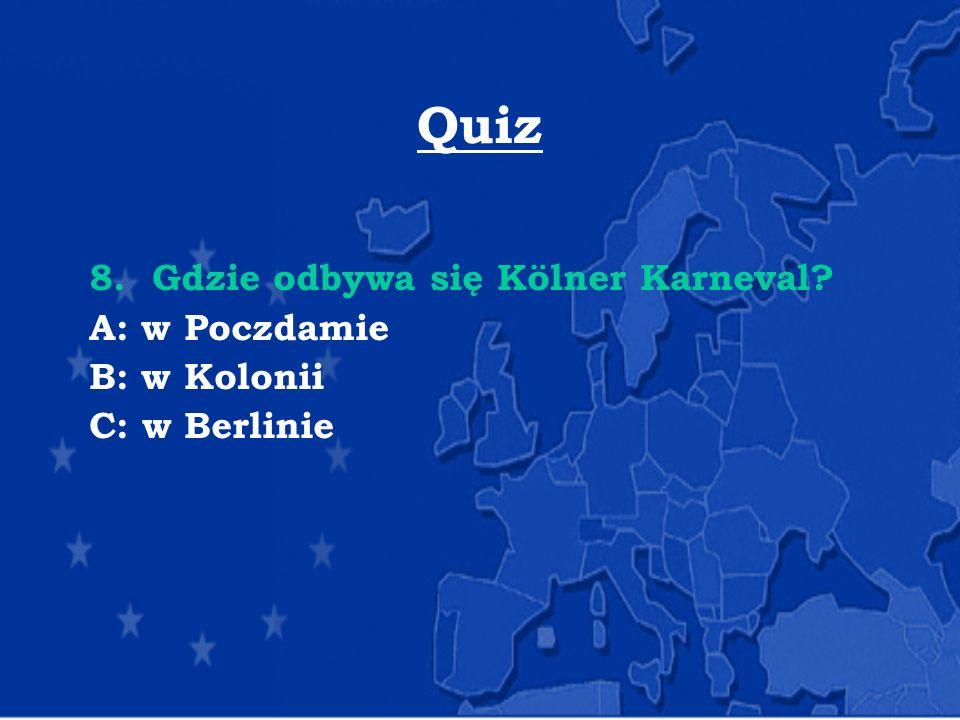 Quiz 8. Gdzie odbywa się Kölner Karneval? A: w Poczdamie B: w Kolonii C: w Berlinie