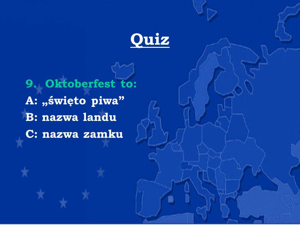 """Quiz 9. Oktoberfest to: A: """"święto piwa"""" B: nazwa landu C: nazwa zamku"""