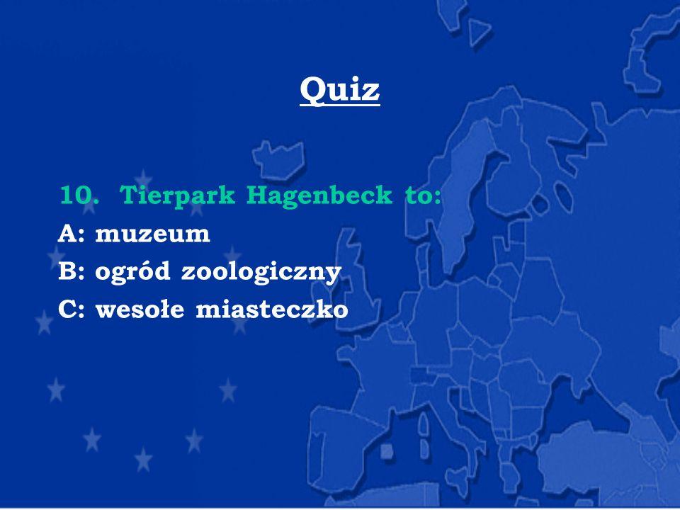 Quiz 10. Tierpark Hagenbeck to: A: muzeum B: ogród zoologiczny C: wesołe miasteczko