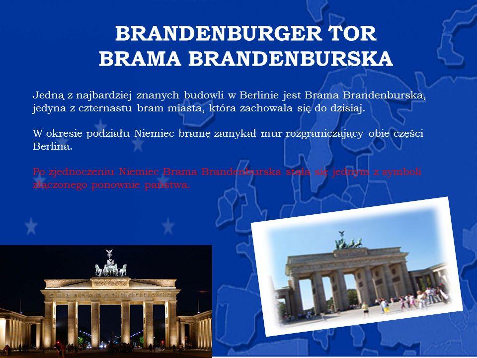 BRANDENBURGER TOR BRAMA BRANDENBURSKA Jedną z najbardziej znanych budowli w Berlinie jest Brama Brandenburska, jedyna z czternastu bram miasta, która