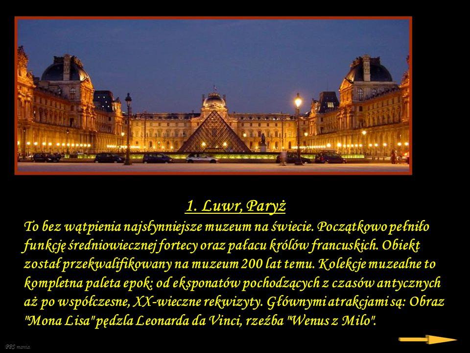 1.Luwr, Paryż To bez wątpienia najsłynniejsze muzeum na świecie.