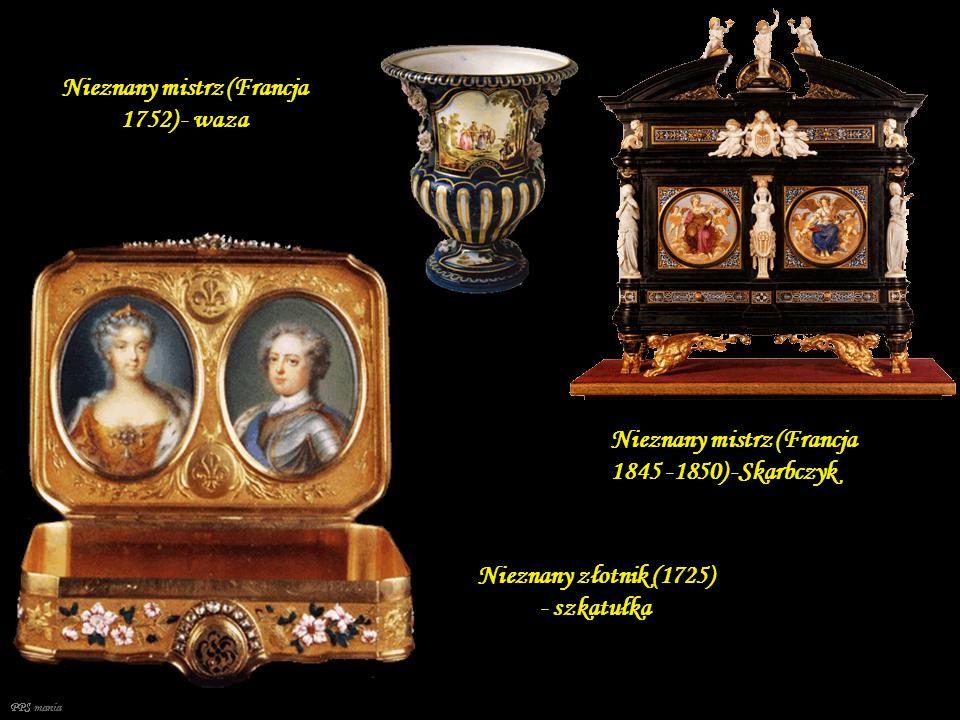 Nieznany mistrz (Francja 1752) - waza Nieznany mistrz (Francja 1845 -1850) -Skarbczyk Nieznany złotnik (1725) - szkatułka PPS mania