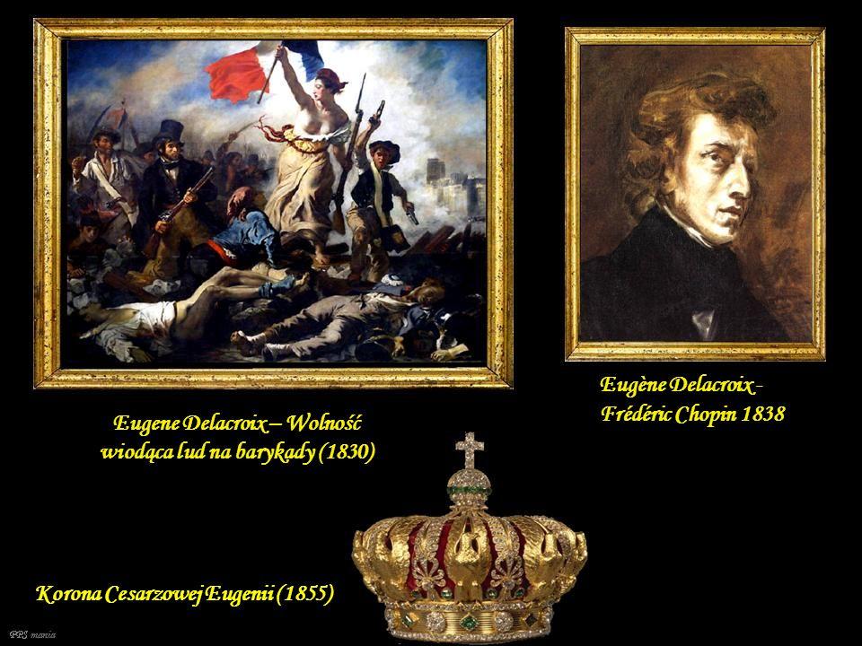 Eugène Delacroix - Frédéric Chopin 1838 Eugene Delacroix – Wolność wiodąca lud na barykady (1830) Korona Cesarzowej Eugenii (1855)