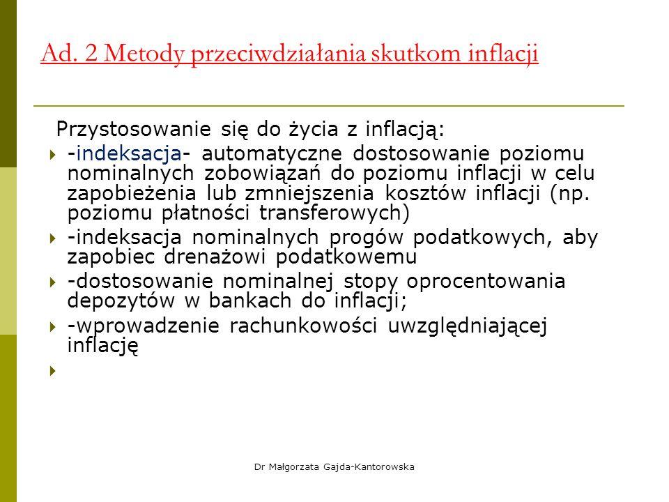 Ad. 2 Metody przeciwdziałania skutkom inflacji Przystosowanie się do życia z inflacją:  -indeksacja- automatyczne dostosowanie poziomu nominalnych zo