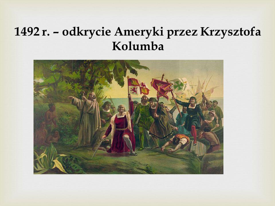 1492 r. – odkrycie Ameryki przez Krzysztofa Kolumba