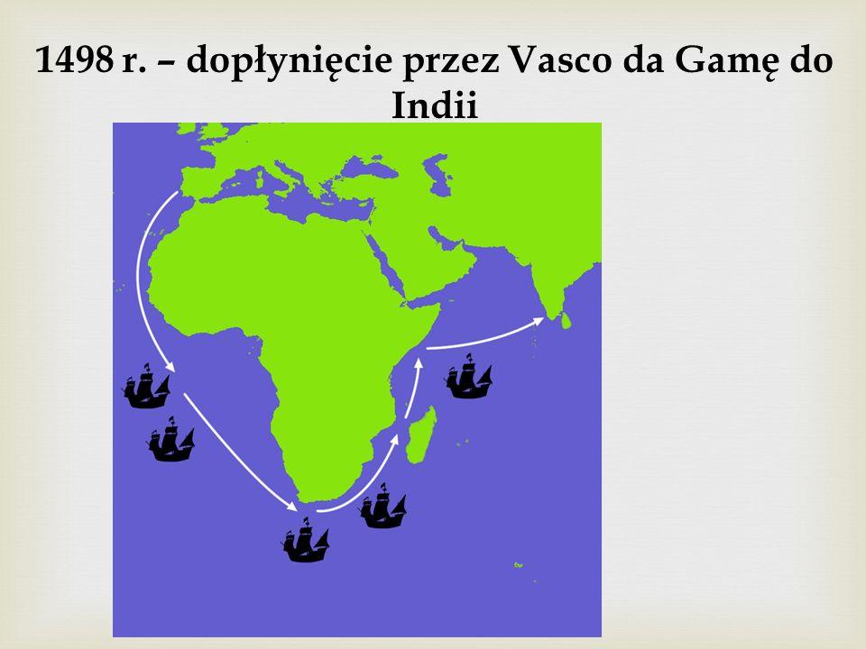 1498 r. – dopłynięcie przez Vasco da Gamę do Indii