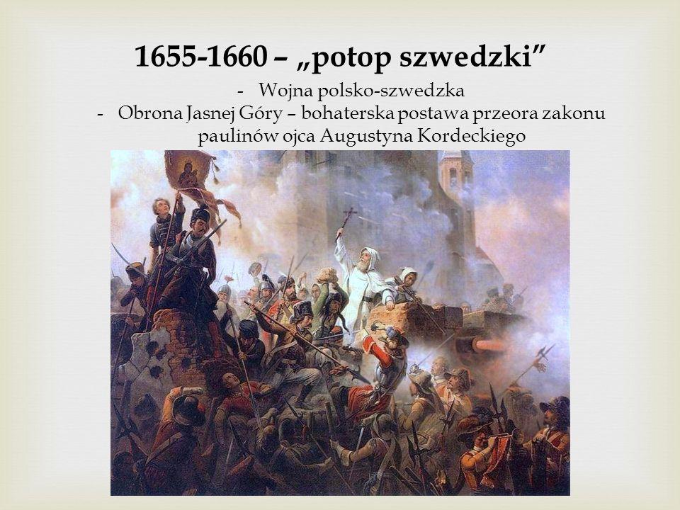 """1655-1660 – """"potop szwedzki -Wojna polsko-szwedzka -Obrona Jasnej Góry – bohaterska postawa przeora zakonu paulinów ojca Augustyna Kordeckiego"""