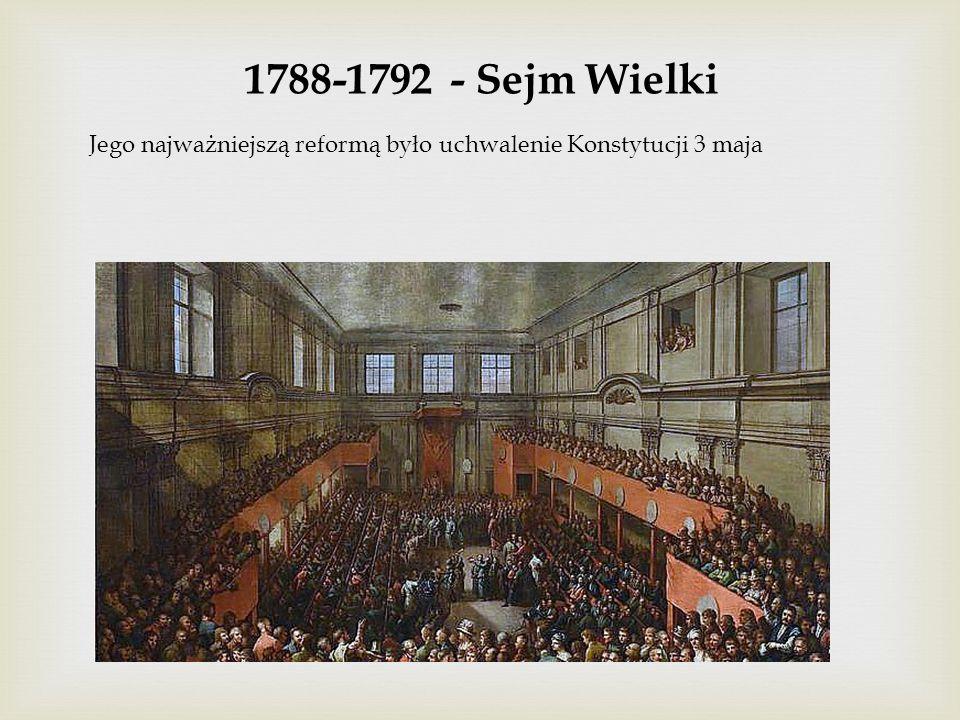 1788-1792 - Sejm Wielki Jego najważniejszą reformą było uchwalenie Konstytucji 3 maja