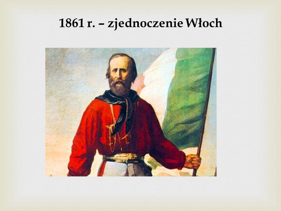 1861 r. – zjednoczenie Włoch