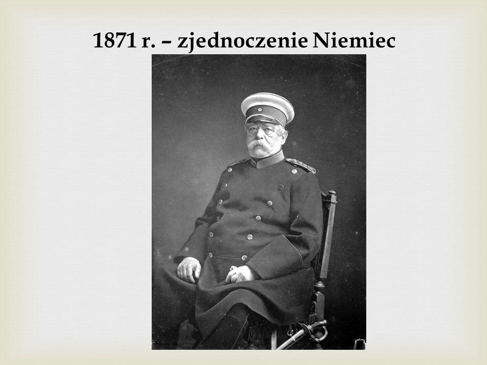 1871 r. – zjednoczenie Niemiec