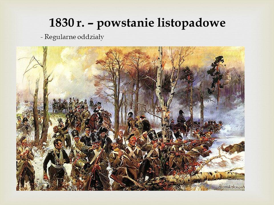1830 r. – powstanie listopadowe - Regularne oddziały