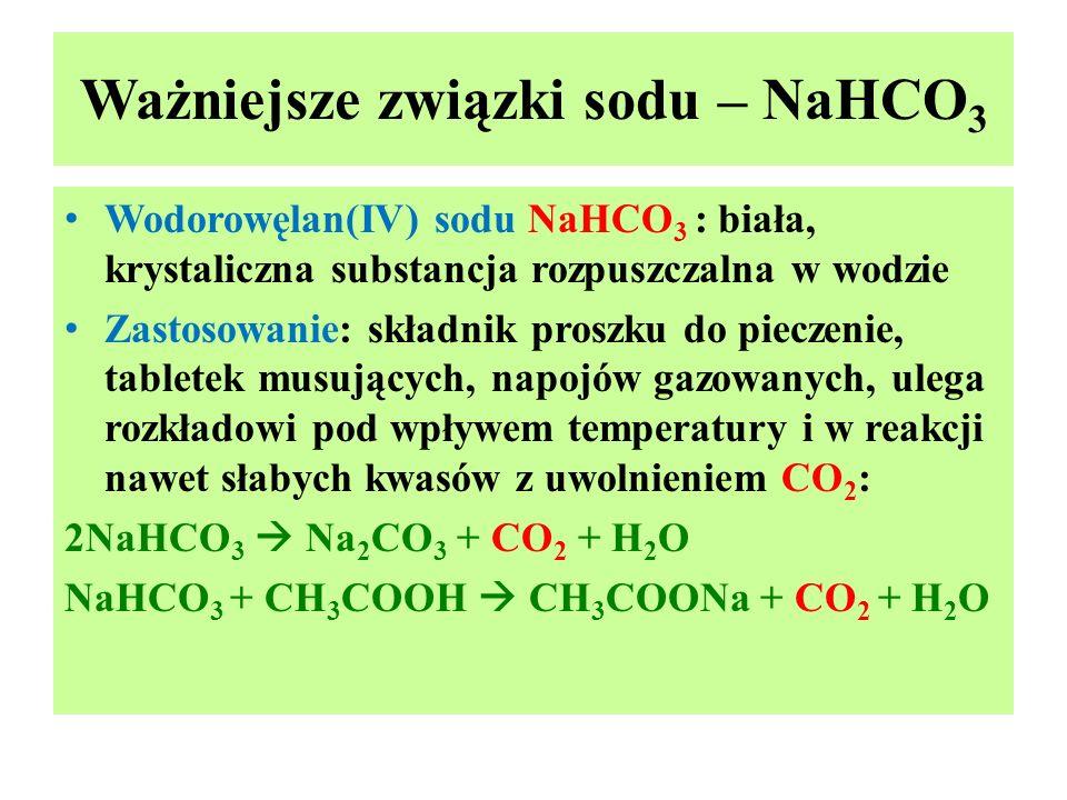 Ważniejsze związki sodu – NaHCO 3 Wodorowęlan(IV) sodu NaHCO 3 : biała, krystaliczna substancja rozpuszczalna w wodzie Zastosowanie: składnik proszku
