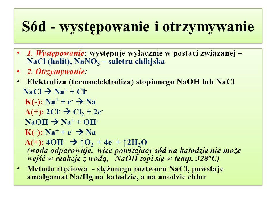 Sód - występowanie i otrzymywanie 1. Występowanie: występuje wyłącznie w postaci związanej – NaCl (halit), NaNO 3 – saletra chilijska 2. Otrzymywanie:
