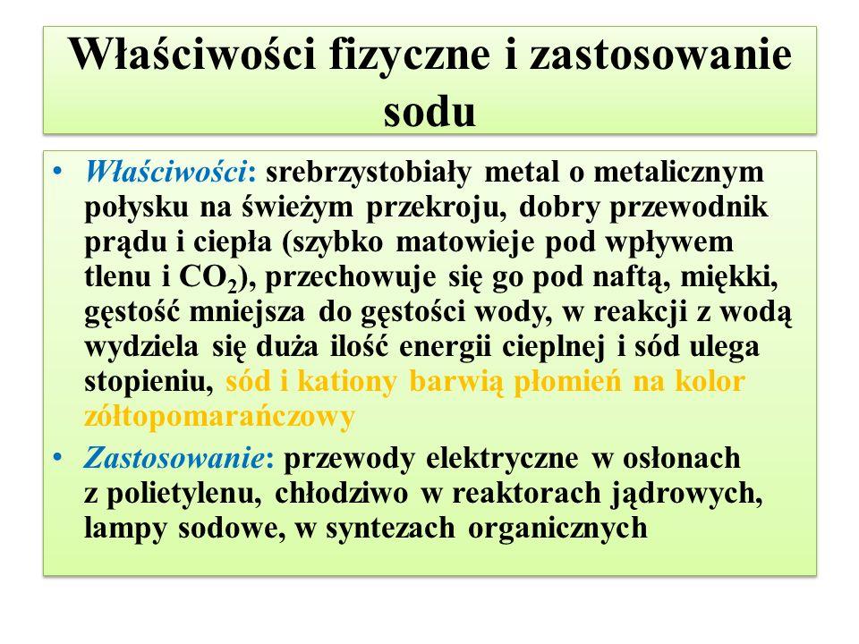 Właściwości fizyczne i zastosowanie sodu Właściwości: srebrzystobiały metal o metalicznym połysku na świeżym przekroju, dobry przewodnik prądu i ciepł