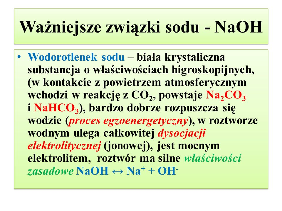 Ważniejsze związki sodu - NaOH Wodorotlenek sodu – biała krystaliczna substancja o właściwościach higroskopijnych, (w kontakcie z powietrzem atmosfery