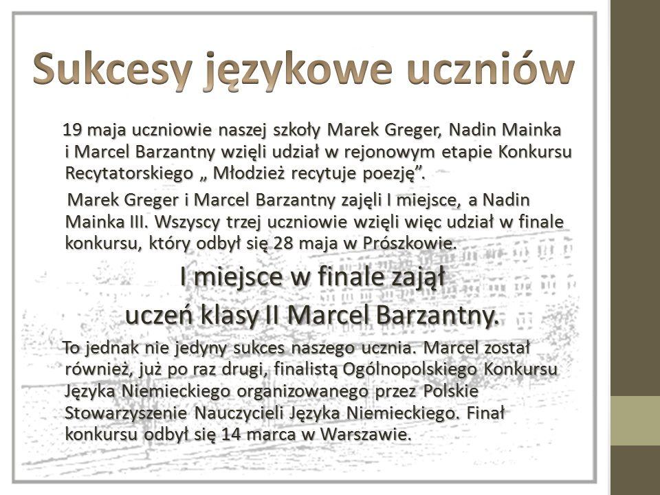 """19 maja uczniowie naszej szkoły Marek Greger, Nadin Mainka i Marcel Barzantny wzięli udział w rejonowym etapie Konkursu Recytatorskiego """" Młodzież recytuje poezję ."""