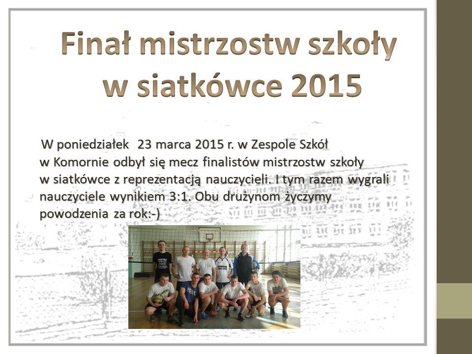 W poniedziałek 23 marca 2015 r. w Zespole Szkół w Komornie odbył się mecz finalistów mistrzostw szkoły w siatkówce z reprezentacją nauczycieli. I tym