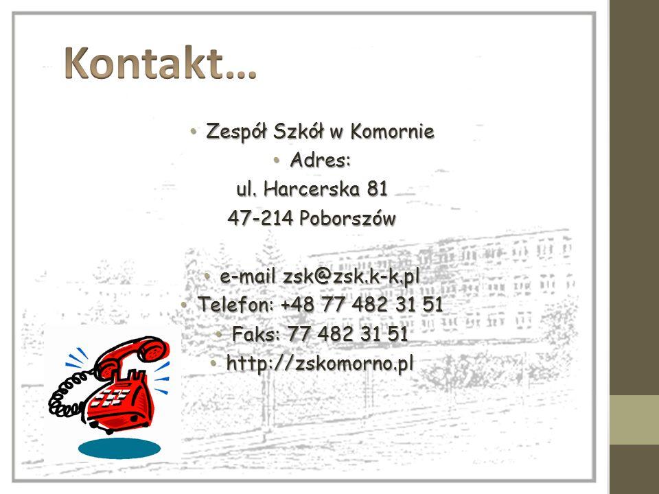 Zespół Szkół w Komornie Zespół Szkół w Komornie Adres: Adres: ul. Harcerska 81 47-214 Poborszów e-mail zsk@zsk.k-k.pl e-mail zsk@zsk.k-k.pl Telefon: +