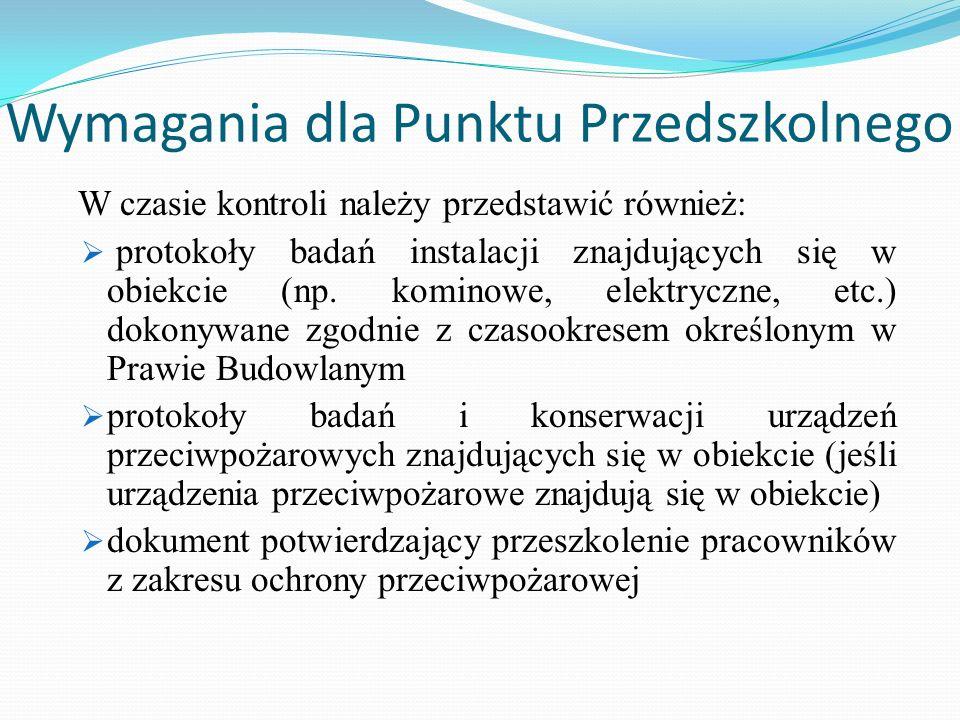 Wymagania dla Punktu Przedszkolnego W czasie kontroli należy przedstawić również:  protokoły badań instalacji znajdujących się w obiekcie (np. komino