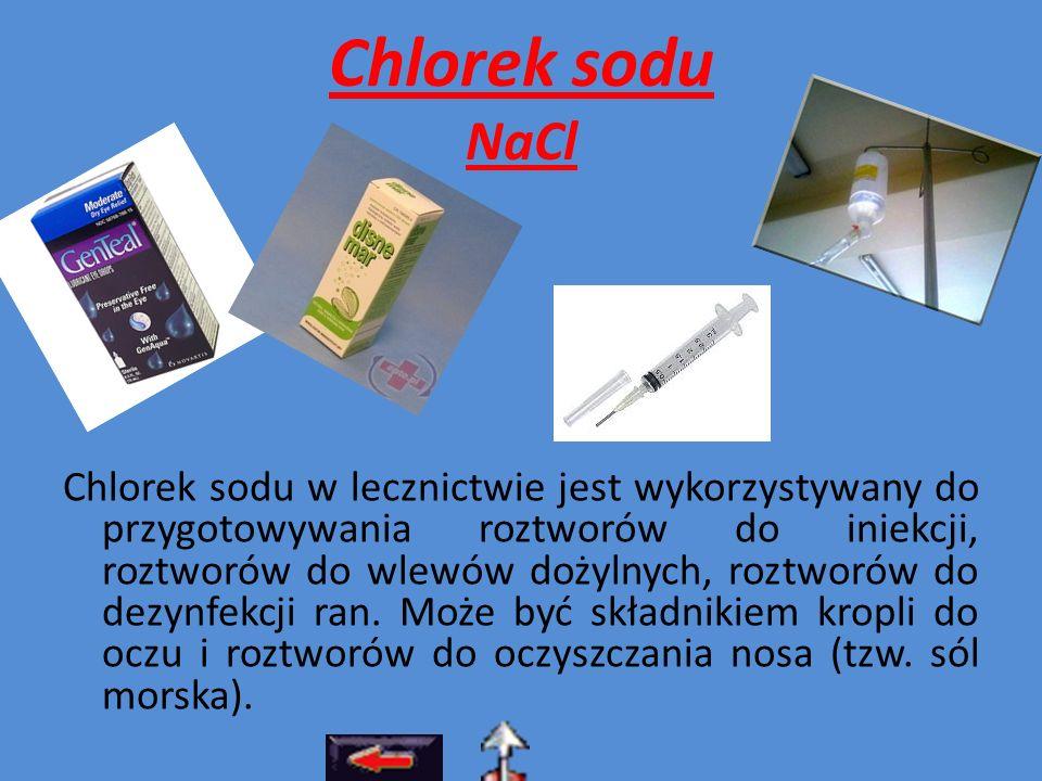 Chlorek sodu NaCl Chlorek sodu w lecznictwie jest wykorzystywany do przygotowywania roztworów do iniekcji, roztworów do wlewów dożylnych, roztworów do