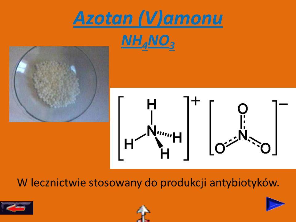 Azotan (V)amonu NH 4 NO 3 W lecznictwie stosowany do produkcji antybiotyków.