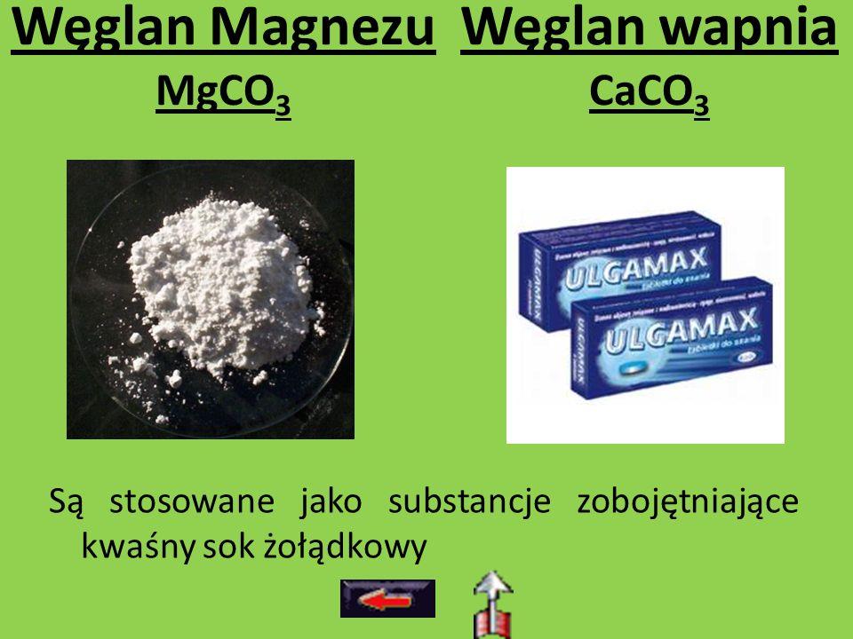 Węglan wapnia CaCO 3 Są stosowane jako substancje zobojętniające kwaśny sok żołądkowy Węglan Magnezu MgCO 3
